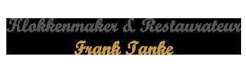 Frank Tanke  klokkenmaker en restaurateur specialisatie Antieke klokken.